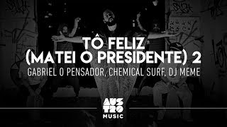 Gabriel O Pensador, Chemical Surf, Dj Meme - Tô Feliz (Matei O Presidente) 2 (Official Music Video) dinle ve mp3 indir