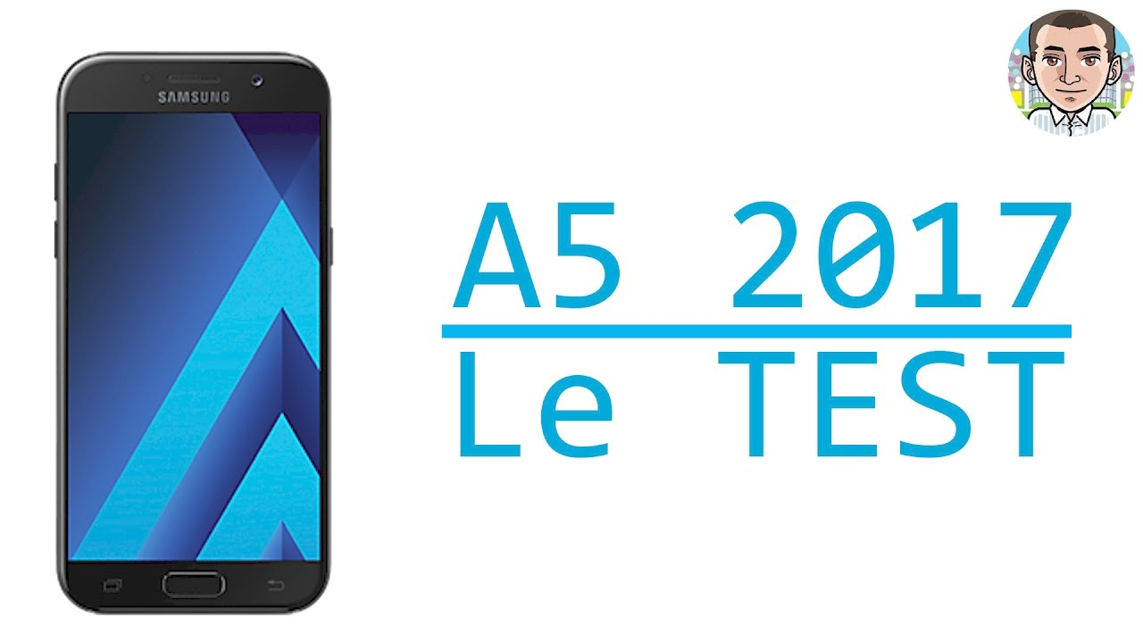 test du samsung galaxy a5 2017 youtube