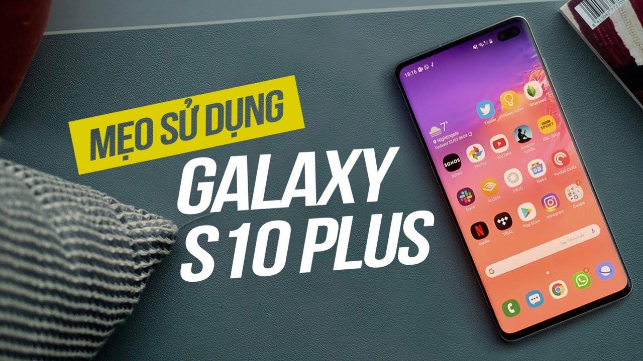 Mẹo sử dụng Samsung Galaxy S10 Plus nhất định phải biết