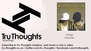 Up Hygh - Love Dat - feat. Aaron Phiri - Tru Thoughts Jukebox