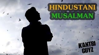 Hindustani Musalman | Independence Day | Kantri Guyz