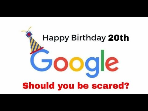 GOOGLE's 20th BIRTHDAY - SHOULD YOU BE SCARED?