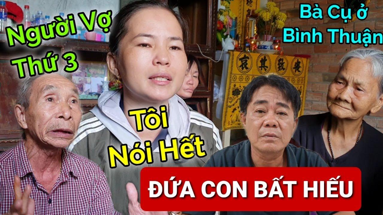 GIẬN TÍM NGƯỜI nghe Vợ Thứ 3 kể Người Con Trai Bất Hiếu với Mẹ Già ở Bình Thuận gây Xôn Xao Dư Luận