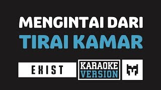[ Karaoke ] Exist - Buih Jadi Permadani (Mengintai Dari Tirai Kamar)