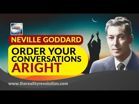 Neville Goddard Order Your Conversations Aright
