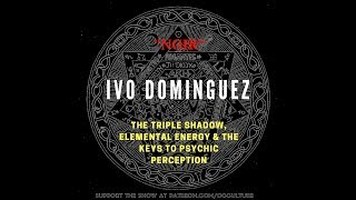 82. Ivo Dominguez // The Triple Shadow, Noir, Elemental Energy & the Keys to Psychic Perception