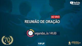 REUNIÃO DE ORAÇÃO - SEGUNDA 14/06/2021