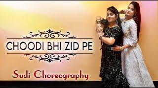 Choodi Bhi Zid Pe || Wedding Dance for Brides | Ft. Smohi Sharma | Sangeet Dance | Sudi Choreography