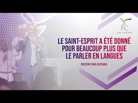 Le Saint-Esprit a été donné pour beaucoup plus que le parler en langues - Pasteur Yvan CASTANOU