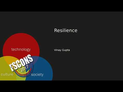FSCONS 2017 - Vinay Gupta - Resilience