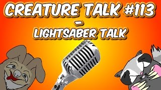 "Creature Talk Ep113 ""Lightsaber Talk"" 12/7/14 Video Podcast"