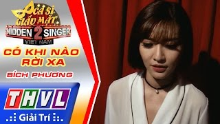 THVL | Ca sĩ giấu mặt 2016 - Tập 4: Bích Phương | Vòng 1 - Có khi nào rời xa