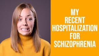 My Experience with My Recent Hospitalization for Schizophrenia/Schizoaffective Disorder