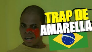 TRAP DE AMARELLA (VIDEO OFICIAL😂)💛🇧🇷