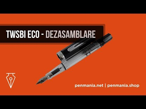 Stiloul TWSBI ECO - Dezasamblare