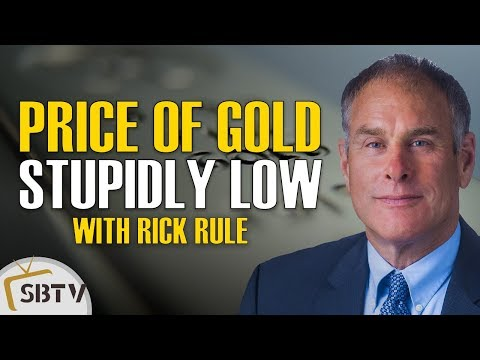 Rick Rule, CEO of Sprott USA - Gold Price is Stupidly Low Relative to Monetary Inflation