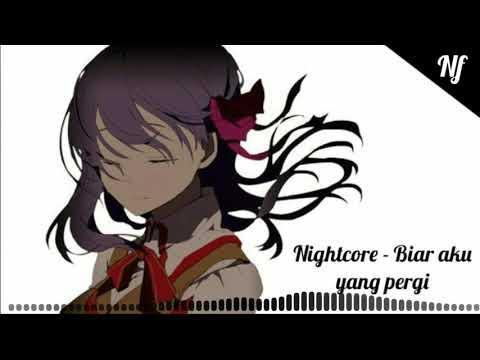 Nightcore - Biar aku yang pergi