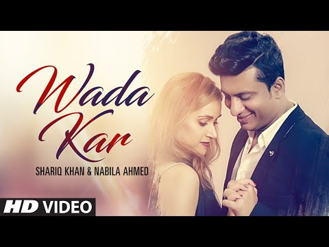 Wada Kar - Latest Hindi Pop Video Song 2016 By Shariq Khan, Feat. Nabila Ahmed
