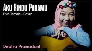 Download Aku Rindu Padamu - Evie Tamala (cover) - Depika Pramadani