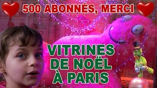 [VLOG] Noël - 500 abonnés, merci ! :) Vitrines de Noël à Paris - Christmas shopping in Paris