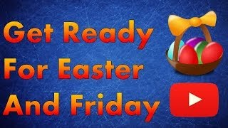 Get Ready For Easter And Friday