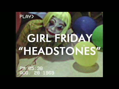 "Girl Friday - ""Headstones"" [OFFICIAL VIDEO] Mp3"