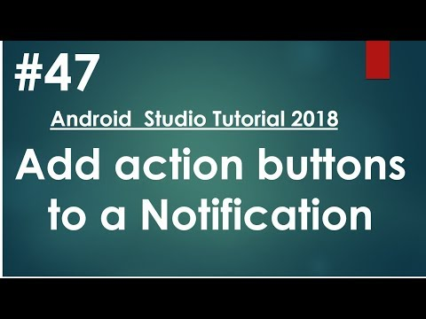 Android tutorial (2018) - 47- Add action buttons to a Notification