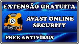 TUTORIAL (ADICIONANDO A EXTENSÃO DO AVAST ONLINE SECURITY)