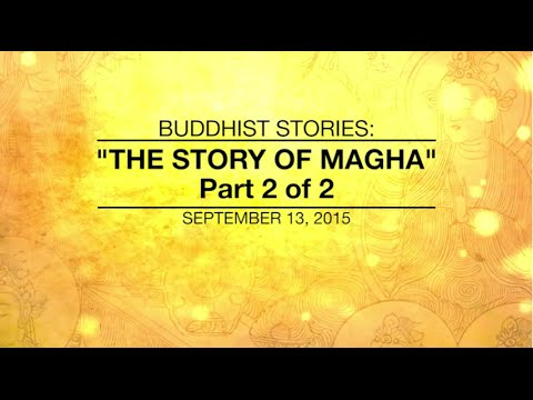 BUDDHIST STORIES: THE STORY OF MAGHA -PART 2 OF 2 - Sep 13, 2015
