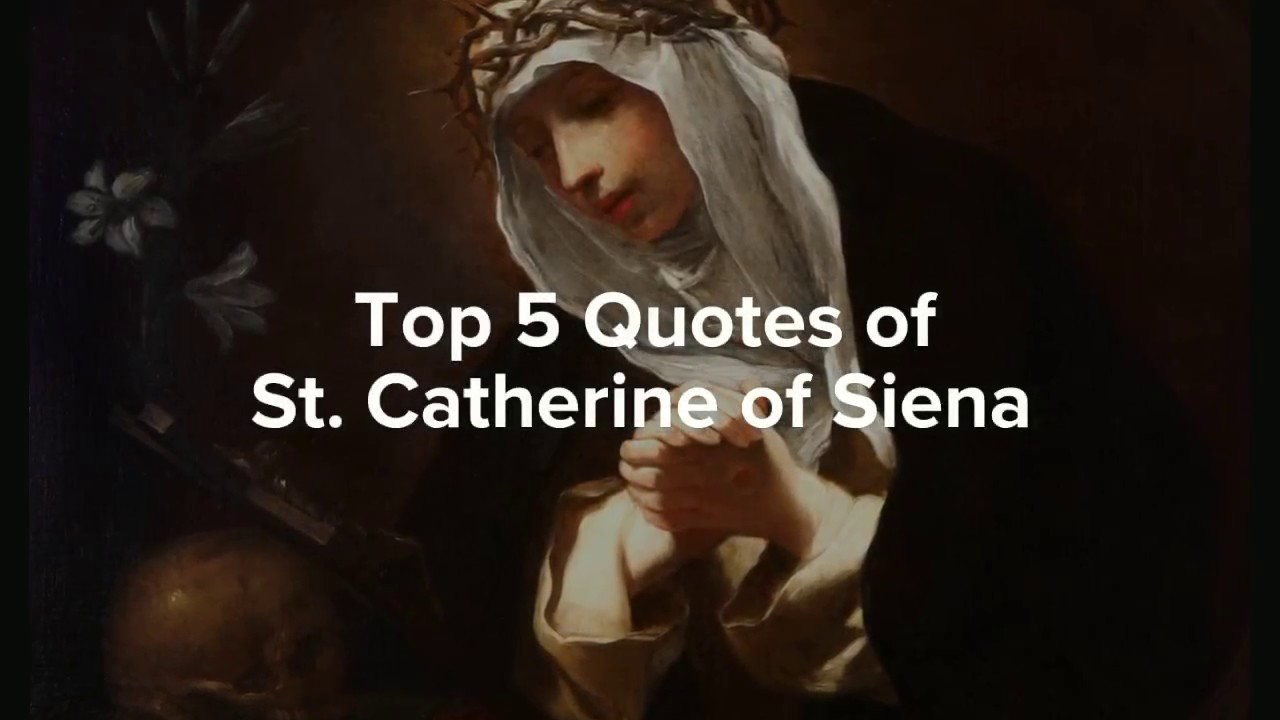 Saint Catherine Of Siena Quotes: Top 5 Quotes Of St. Catherine Of Siena.