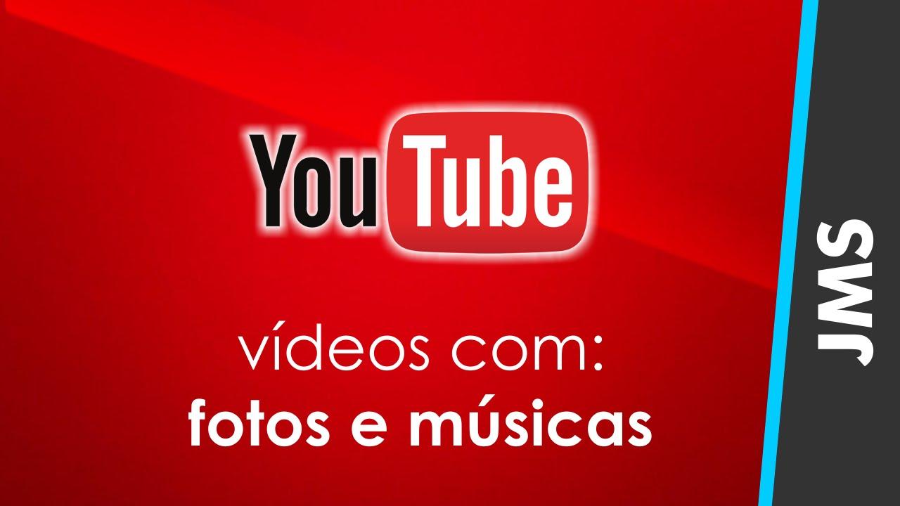 Como Criar Um Video Com Fotos E Musicas No Youtube Youtube