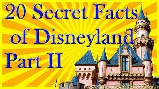 20 Disneyland Secrets PART II - Facts & History You Should Know that Will Impress Your Friends