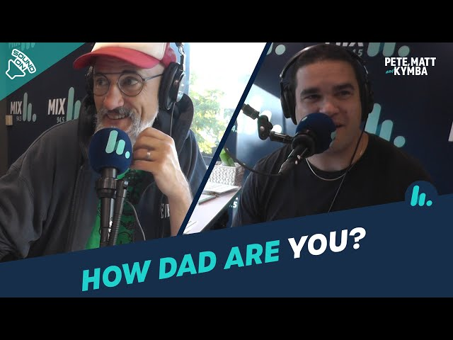 Ask Yourself: How Dad Are You? | Pete, Matt and Kymba | Mix94.5