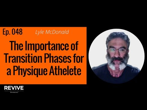 048: Lyle McDonald - Transition Phases for a Physique Athlete