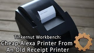 BUILD: Cheap Alexa Printer From An Old Receipt Printer - Tinkernut Workbench