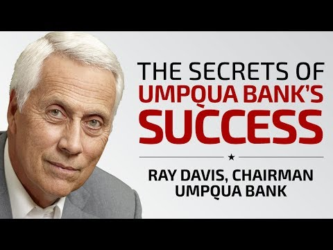 The Secrets Of Umpqua Bank's Success - Ray Davis