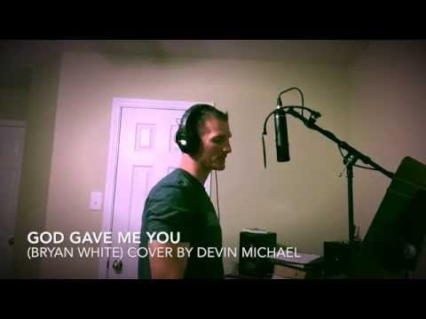 God Gave Me You (Bryan White) Cover By Devin Michael