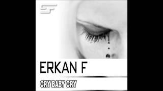 Erkan F - Cry Baby Cry (Original Mix)