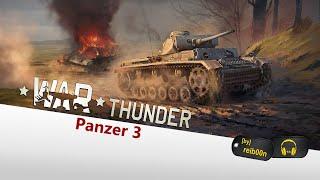 War Thunder Die nackte Wahrheit Panzer 3 Gameplay