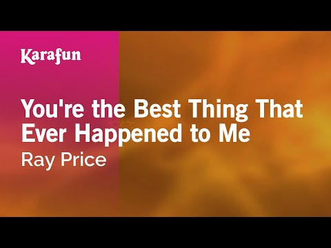 Karaoke You're the Best Thing That Ever Happened to Me - Ray Price *