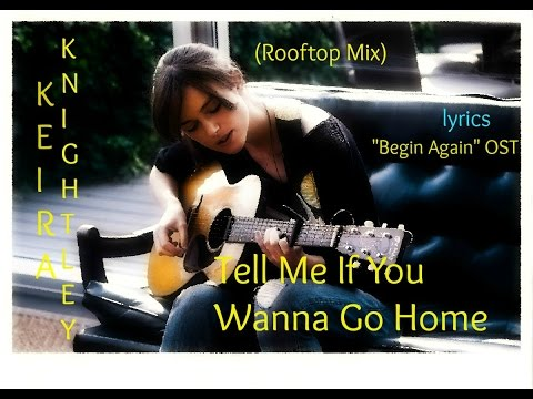 Keira Knightley - Tell Me If You Wanna Go Home (Rooftop Mix) [LYRICS]