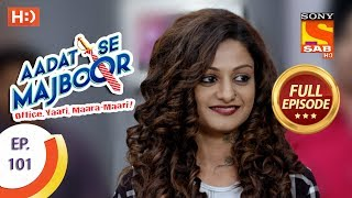 Aadat Se Majboor - Ep 101 - Full Episode - 20th February, 2018