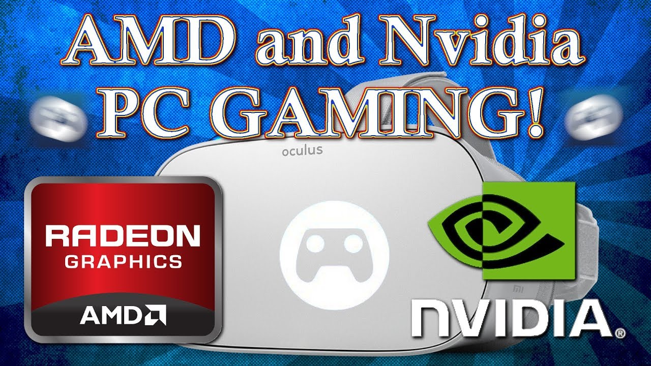 AMD and Nvidia PC Gaming on the Oculus Go