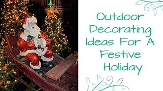 Outdoor Decorating Tips & Ideas For A Festive Holiday