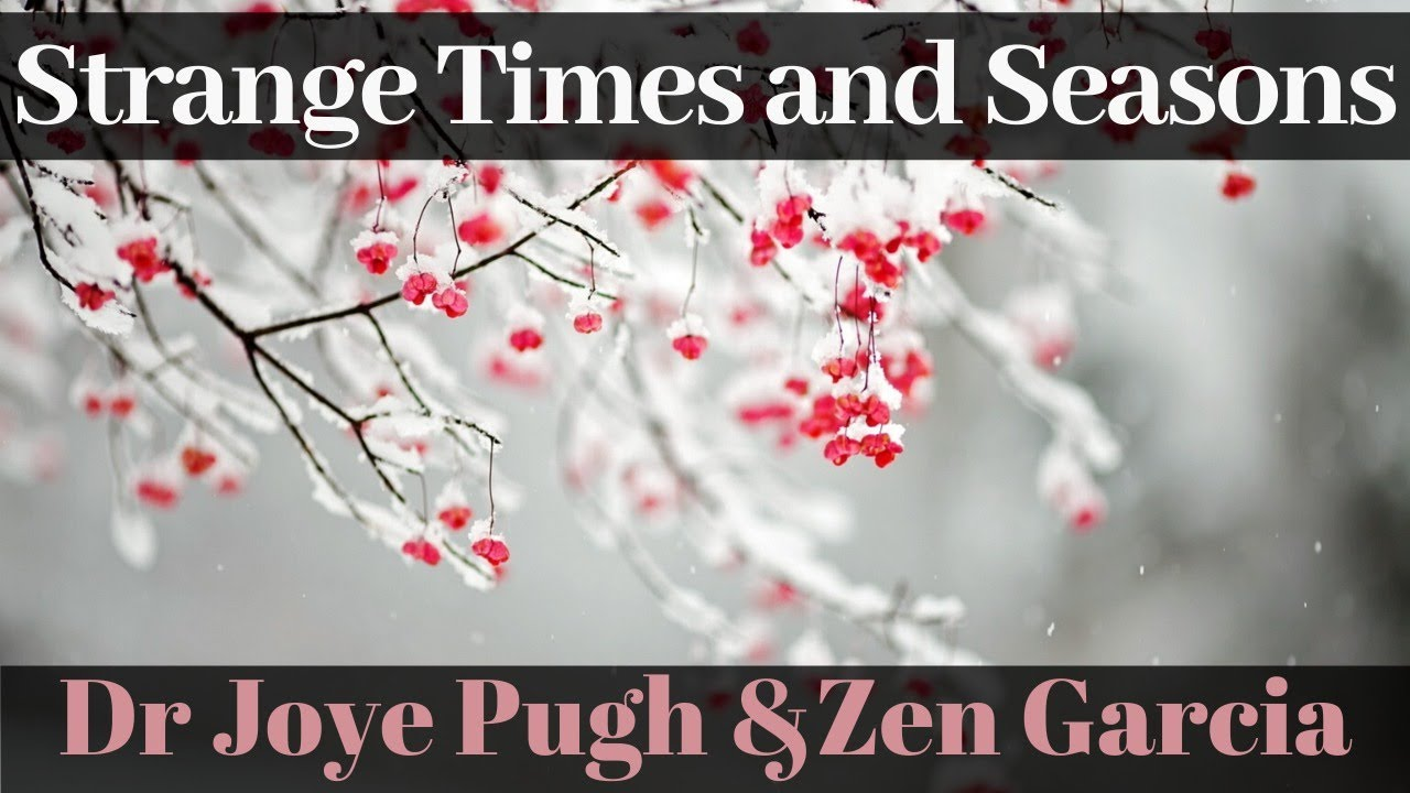 Strange Times and Seasons - Dr Joye Pugh & Zen Garcia