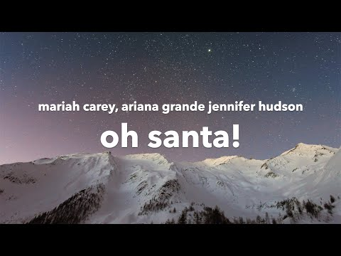 Mariah Carey – Oh Santa! (Lyrics) ft. Ariana Grande & Jennifer Hudson