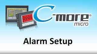 C-More Micro HMI -- How To Setup Alarms for touch screen display for PLC