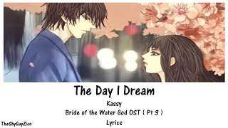 Kassy - The Day I Dream: The Bride Of The Water God OST 3 (Han / Rom / Eng Lyrics)