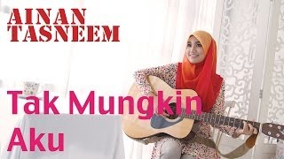 Ainan Tasneem - Tak Mungkin Aku (Official MV 720 HD) Lirik Mp3
