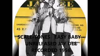 SCALE-TONES - EASY BABY - UNRELEASED JAY DEE RECORDED 1956